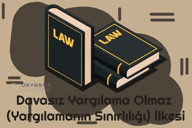 Davasız Yargılama Olmaz (Yargılamanın Sınırlılığı) İlkesi