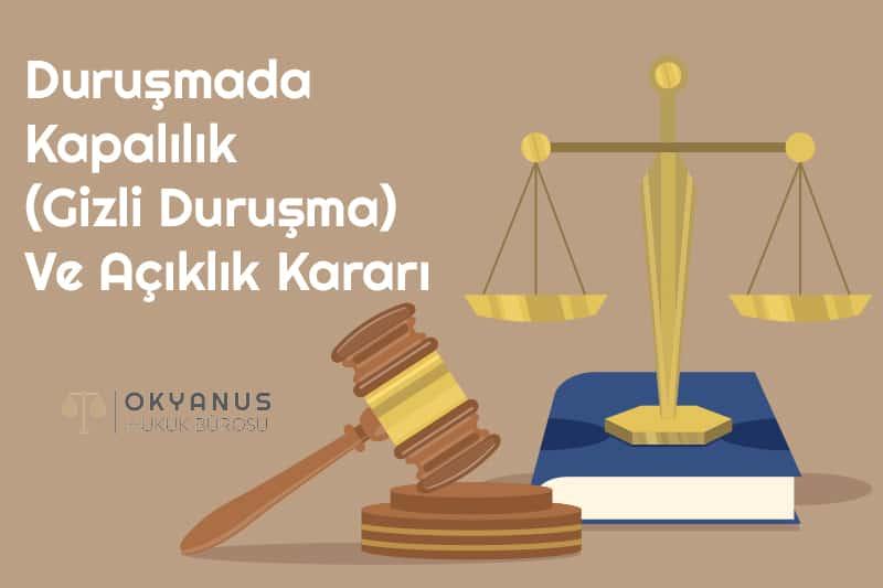 Duruşmada Kapalılık ( Gizli Duruşma) Ve Açıklık Kararı