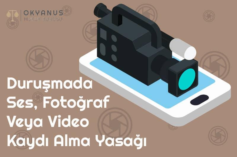 Duruşmada Ses, Fotoğraf Veya Video Kaydı Alma Yasağı