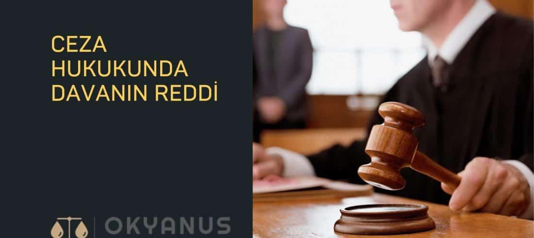 ceza hukukunda davanın reddi