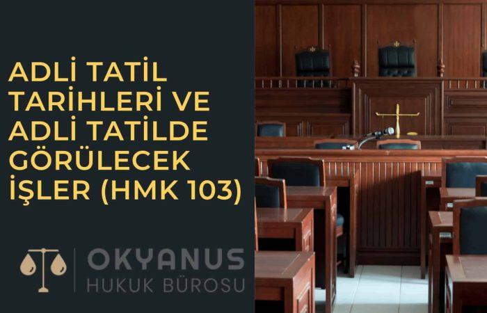Adli Tatil Tarihleri ve Adli Tatilde Görülecek İşler (HMK 103)